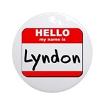 Hello my name is Lyndon Ornament (Round)