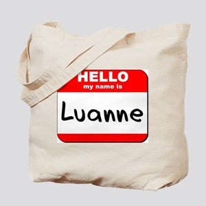 Hello my name is Luanne Tote Bag