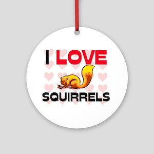I Love Squirrels Ornament (Round)