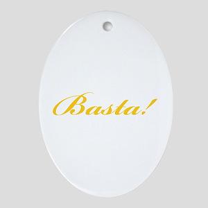 Basta! ENOUGH! Oval Ornament