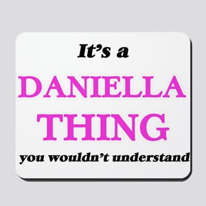 It's a Daniella thing, you wouldn&#3 Mousepad