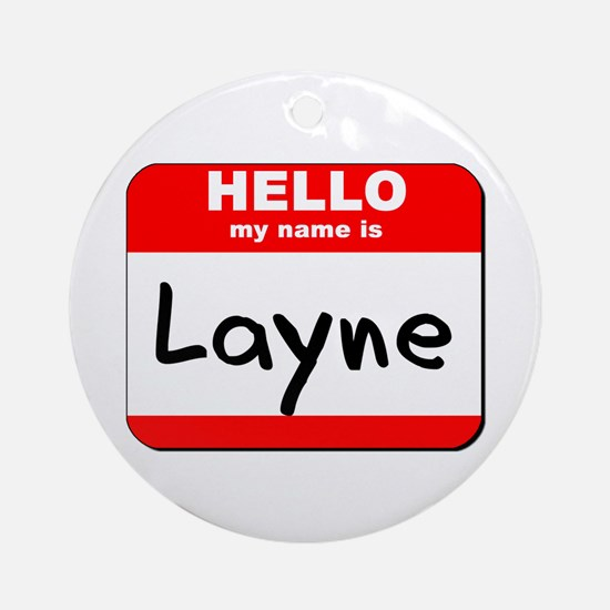 Hello my name is Layne Ornament (Round)
