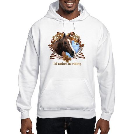 I'd Rather Be Riding Horses Hooded Sweatshirt