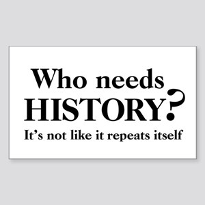 Who needs History? Rectangle Sticker
