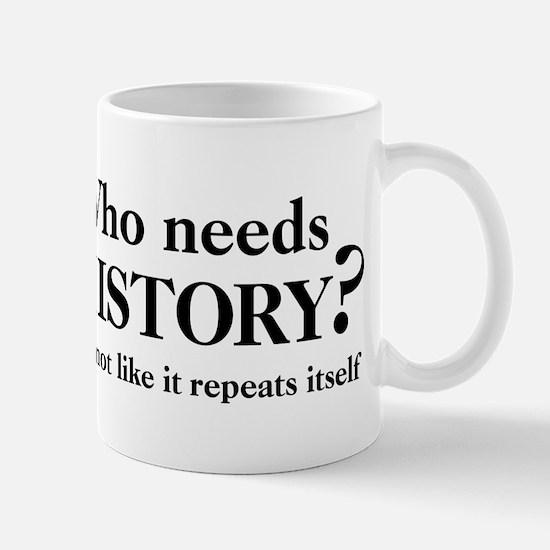 Who needs History? Mug