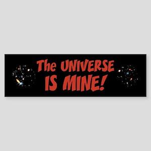 The Universe is Mine! Bumper Sticker