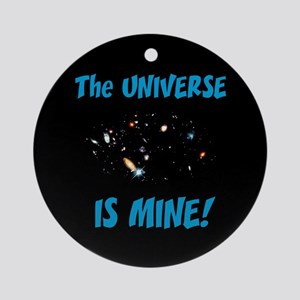 The Universe is Mine! Ornament (Round)