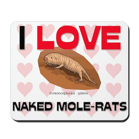 I Love Naked Mole-Rats Mousepad