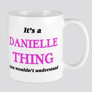 It's a Danielle thing, you wouldn't u Mugs