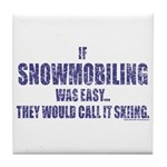 If Snowmobiling was easy they would call it skiing