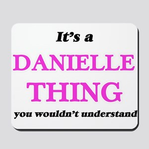 It's a Danielle thing, you wouldn&#3 Mousepad