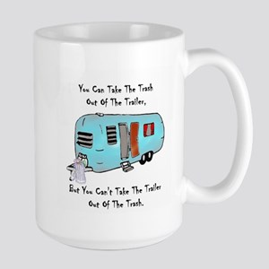 Take The Trash Out Of The Trailer Large Mug