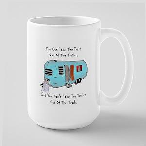 Take The Trash Out Of The Trailer Large Mug