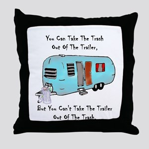 Take The Trash Out Of The Trailer Throw Pillow