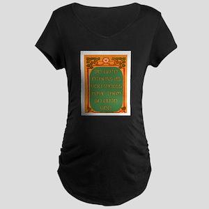 DO UNTO OTHERS.. Maternity Dark T-Shirt
