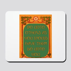 DO UNTO OTHERS.. Mousepad