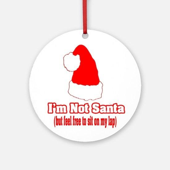 """I'm Not Santa (but feel free to sit on my lap)"" O"