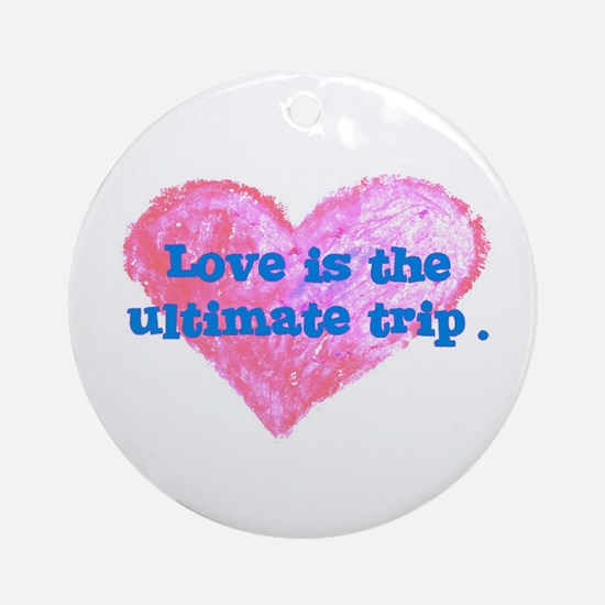 LOVE IS THE ULTIMATE TRIP Ornament (Round)