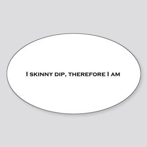 I Skinny Dip, Therefore I Am Oval Sticker