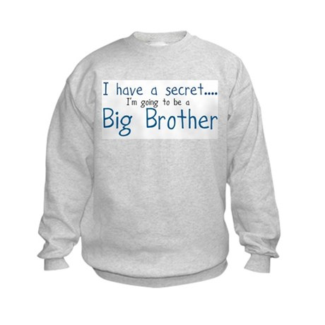 I have a Secret, BIG BROTHER! Kids Sweatshirt