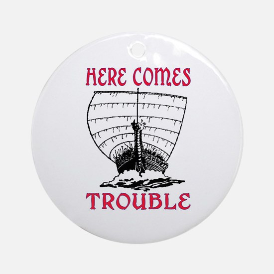 HERE COMES TROUBLE (VIKING) Ornament (Round)