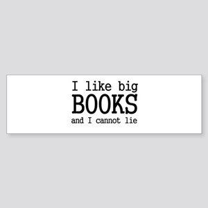 I like big books and I cannot Bumper Sticker