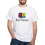 40 and Fabulous White T-Shirt