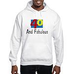 40 and Fabulous Hooded Sweatshirt