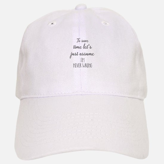 To save time let's just assume I'm never wrong Baseball Baseball Cap