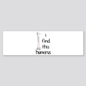 I find this humerus Bumper Sticker
