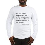 No Foolish Question Proverb Long Sleeve T-Shirt