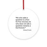 No Foolish Question Proverb Ornament (Round)