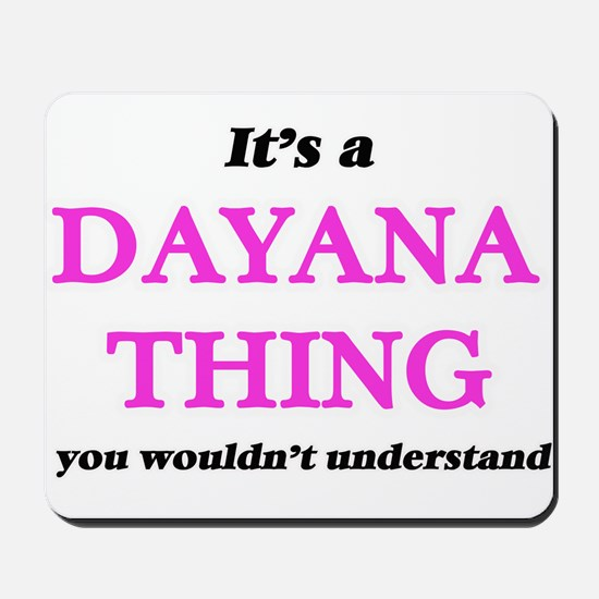 It's a Dayana thing, you wouldn' Mousepad