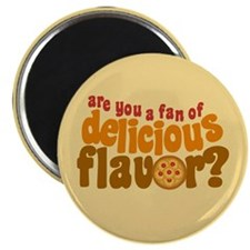 Are You a Fan of Delicious Flavor? Magnet