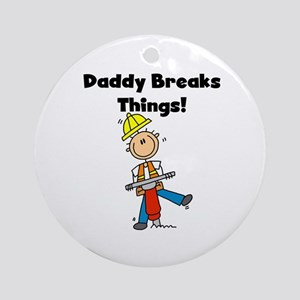 Daddy Breaks Things Ornament (Round)