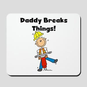 Daddy Breaks Things Mousepad
