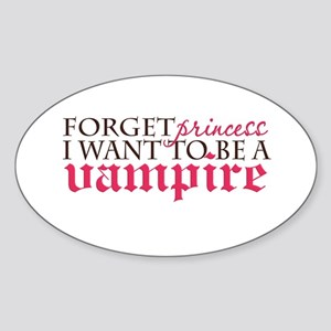 Forget Princess ... I want to Oval Sticker