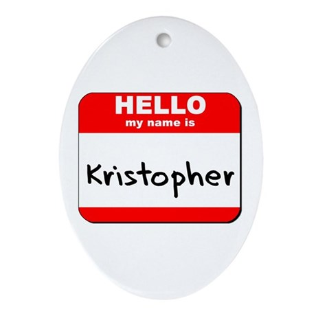 Hello my name is Kristopher Oval Ornament