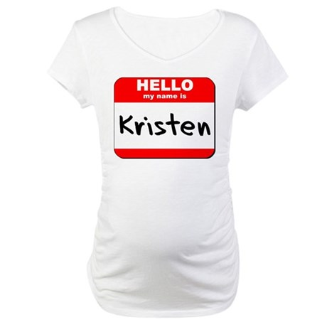 Hello my name is Kristen Maternity T-Shirt