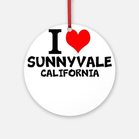 I Love Sunnyvale, California Round Ornament