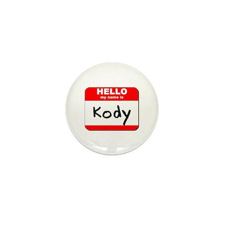 Hello my name is Kody Mini Button
