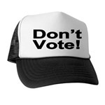 Don't Vote! Trucker Hat