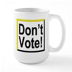 Don't Vote! Large Mug