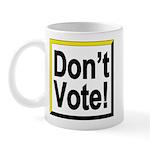Don't Vote! Mug