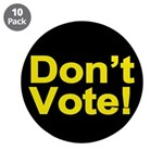 """Don't Vote! 3.5"""" Button (10 pack)"""