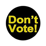 """Don't Vote! 3.5"""" Button (100 pack)"""
