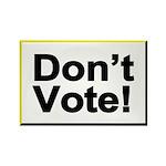Don't Vote! Rectangle Magnet