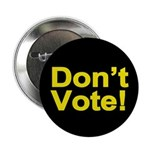 """Don't Vote! 2.25"""" Button (100 pack)"""