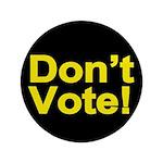 """Don't Vote! 3.5"""" Button"""