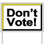 Don't Vote! Yard Sign